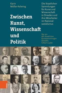 Zwischen Kunst, Wissenschaft und Politik von Lupfer,  Gilbert, Müller-Kelwing,  Karin