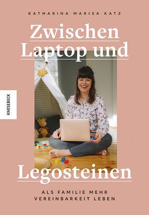 Zwischen Laptop und Legosteinen von Katz,  Katharina Marisa