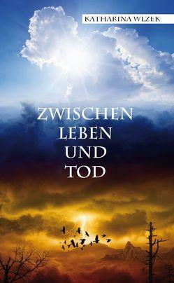 Zwischen Leben und Tod von Wlzek,  Katharina