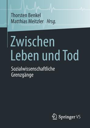 Zwischen Leben und Tod von Benkel,  Thorsten, Meitzler,  Matthias
