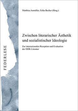 Zwischen literarischer Ästhetik und sozialistischer Ideologie von Aumüller,  Matthias, Becker,  Erika