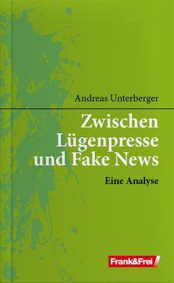 Zwischen Lügenpresse und Fake News von Unterberger,  Andreas
