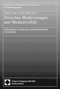 Zwischen Marktversagen und Medienvielfalt von Lobigs,  Frank, Siegert,  Gabriele