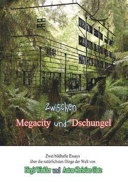 Zwischen Megacity und Dschungel von Glatz,  Anton Christian, Winkler,  Birgit