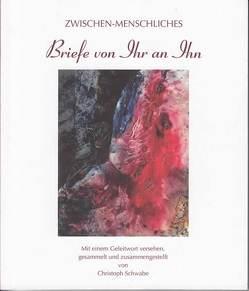Zwischen-Menschliches Briefe von Ihr an Ihn von Schwabe,  Christoph