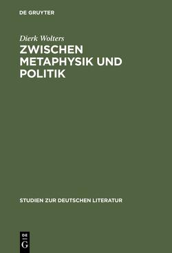 Zwischen Metaphysik und Politik von Wolters,  Dierk