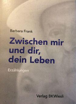 Zwischen mir und dir, dein Leben von Frank,  Barbara