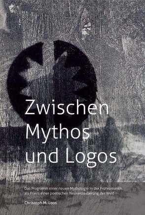 Zwischen Mythos und Logos von Loos,  Christoph M.