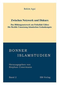 Zwischen Netzwerk und Diskurs – Das Bildungsnetzwerk um Fethullah Gülen (geb. 1938) von Agai,  Bekim