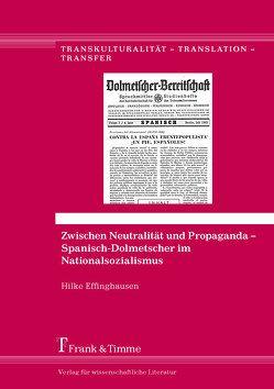 Zwischen Neutralität und Propaganda – Spanisch-Dolmetscher im Nationalsozialismus von Effinghausen,  Hilke