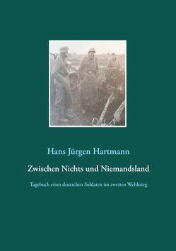Zwischen Nichts und Niemandsland von Hartmann,  Hans-Jürgen, Hartmann,  Joachim, Hobohm,  Heinz-Uwe