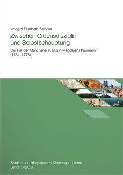 Zwischen Ordensdisziplin und Selbstbehauptung von Zwingler,  Irmgard Elisabeth