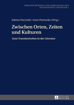 Zwischen Orten, Zeiten und Kulturen von Pacyniak,  Jolanta, Pastuszka,  Anna