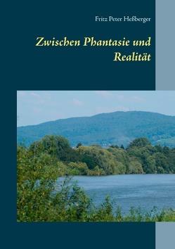 Zwischen Phantasie und Realität von Heßberger,  Fritz Peter