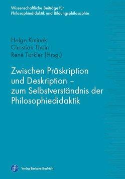 Zwischen Präskription und Deskription – zum Selbstverständnis der Philosophiedidaktik von Kminek,  Helge, Thein,  Christian, Torkler,  René