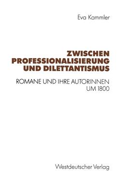 Zwischen Professionalisierung und Dilettantismus von Kammler,  Eva
