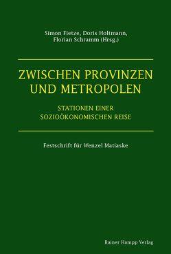 Zwischen Provinzen und Metropolen von Fietze,  Simon, Holtmann,  Doris, Schramm,  Florian