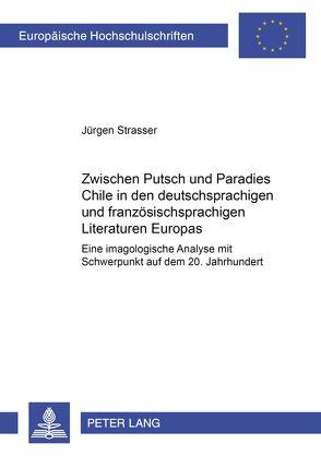 Zwischen Putsch und Paradies: Chile in den deutschsprachigen und französischsprachigen Literaturen Europas von Strasser,  Jürgen