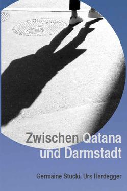Zwischen Qatana und Darmstadt von Hardegger,  Urs, Stucki,  Germaine