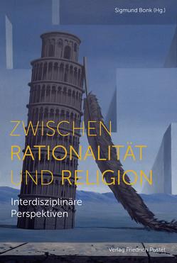 Zwischen Rationalität und Religion von Bonk,  Sigmund