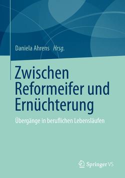 Zwischen Reformeifer und Ernüchterung von Ahrens,  Daniela