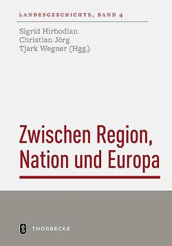 Zwischen Region, Nation und Europa von Hirbodian,  Sigrid, Jörg,  Christian, Wegner,  Tjark