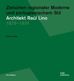 Zwischen regionaler Moderne und portugiesischem Stil: Architekt Raúl Lino von Schau,  Peter