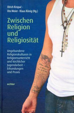 Zwischen Religion und Religiosität von König,  Klaus, Kropac,  Ulrich, Meier,  Uto