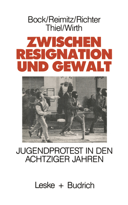 Zwischen Resignation und Gewalt von Bock,  Marlene, Reimitz,  Monika, Richter,  Horst-Eberhard, Thiel,  Wolfgang, Wirth,  Hans-Jürgen