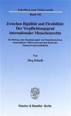 Zwischen Rigidität und Flexibilität: Der Verpflichtungsgrad internationaler Menschenrechte. von Künzli,  Jörg