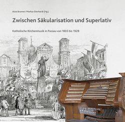 Zwischen Säkularisation und Superlativ von Brunner,  Alois, Eberhardt,  Markus