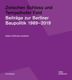 Zwischen Schloss und Tempelhofer Feld von Hoffmann-Axthelm,  Dieter