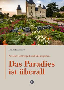 Zwischen Schlosspark und Küchengarten | DAS PARADIES IST ÜBERALL von Hasselhorst,  Christa