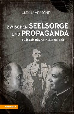 Zwischen Seelsorge und Propaganda von Lamprecht,  Alex