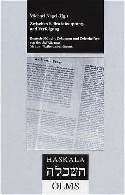 Zwischen Selbstbehauptung und Verfolgung. Deutsch-jüdische Zeitungen und Zeitschriften von der Aufklärung bis zum Nationalsozialismus von Nagel,  Michael
