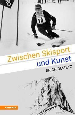 Zwischen Skisport und Kunst von Demetz,  Erich