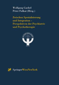 Zwischen Spezialisierung und Integration — Perspektiven der Psychiatrie und Psychotherapie von Falkai,  Peter, Gaebel,  Wolfgang