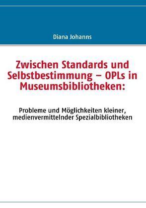 Zwischen Standards und Selbstbestimmung – OPLs in Museumsbibliotheken von Johanns,  Diana