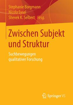 Zwischen Subjekt und Struktur von Borgmann,  Stephanie, Eysel,  Nicola, Selbert,  Shevek K.
