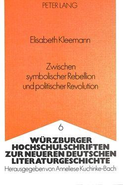 Zwischen symbolischer Rebellion und politischer Revolution von Kleemann,  Elisabeth
