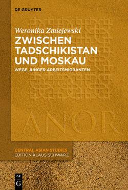 Zwischen Tadschikistan und Moskau von Zmiejewski,  Weronika