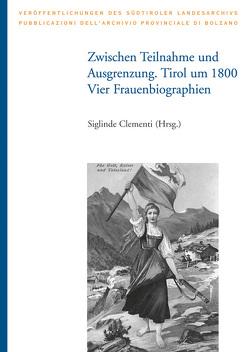 Zwischen Teilnahme und Ausgrenzung. Tirol um 1800: Vier Frauenbiographien von Clementi,  Siglinde