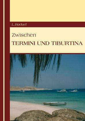 Zwischen Termini und Tiburtina von Baduel,  L.