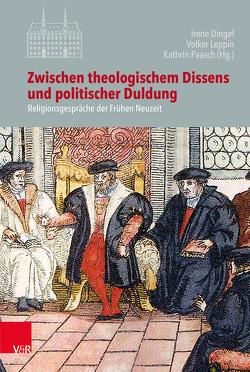 Zwischen theologischem Dissens und politischer Duldung von Dingel,  Irene, Kohnle,  Armin, Leppin,  Volker, Paasch,  Kathrin