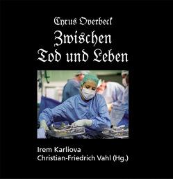 Zwischen Tod und Leben von Karliova,  Irem, Overbeck,  Cyrus, Vahl,  Christian
