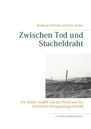 Zwischen Tod und Stacheldraht von Gruber,  Hans, Wallenda,  Wolfgang