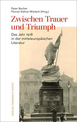 Zwischen Trauer und Triumph von Becher,  Peter, Kührer-Wielach,  Florian