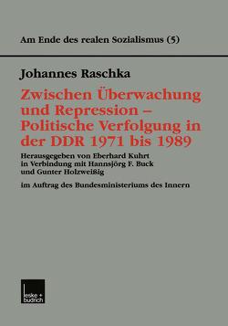 Zwischen Überwachung und Repression — Politische Verfolgung in der DDR 1971 bis 1989 von Raschka,  Johannes