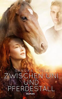 Zwischen Uni und Pferdestall von Türpe,  Sandra
