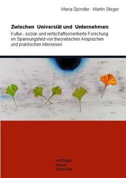 Zwischen Universität und Unternehmen von Spindler,  Maria, Steger,  Martin